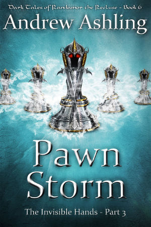 Dark Tales of Randamor the Recluse - The Invisible Hands - Part 3: Pawn Storm by Andrew Ashling